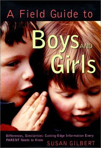 A Field Guide to Boys and Girls: Differences, Similarities