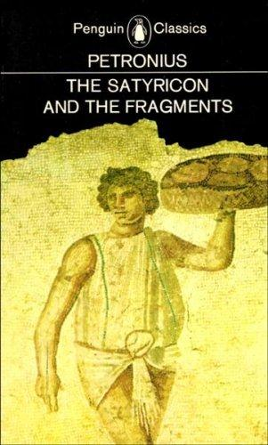 The Satyricon and the Fragments by Petronius Arbiter