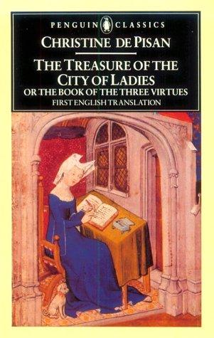 The treasure of the city of ladies, or, The book of the three virtues by Christine de Pisan
