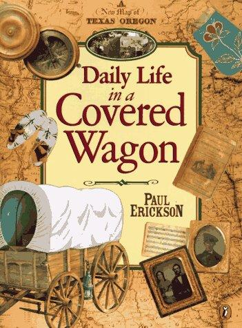 Daily Life in a Covered Wagon by Paul Erickson