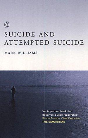 Suicide and Attempted Suicide by J.Mark G. Williams