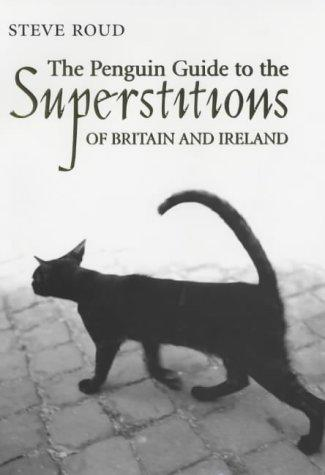Penguin Guide to the Superstitions of Britain and Ireland by Steve Roud