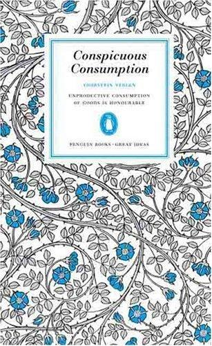CONSPICUOUS CONSUMPTION by Thorstein. Veblen
