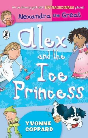 Alex and the Ice Princess (Alexandra the Great) by Yvonne Coppard