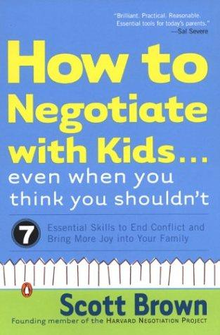 How to Negotiate with Kids . . . Even When You Think You Shouldn't by Scott Brown