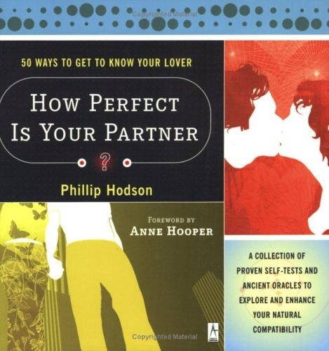 How Perfect Is Your Partner? 50 Ways to Get to Know Your Lover by Philip Hodson