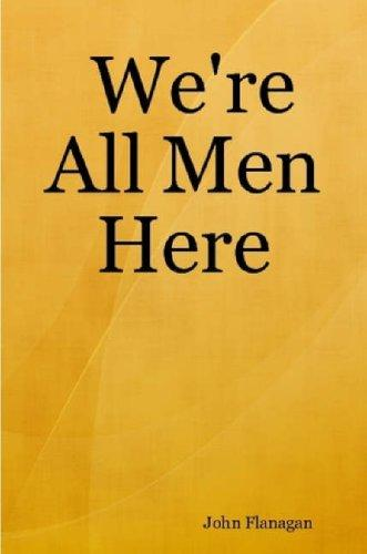 We're All Men Here by John Flanagan