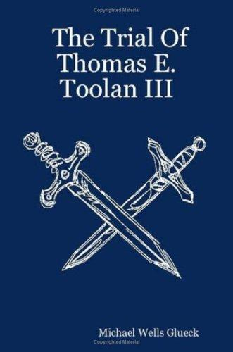 The Trial Of Thomas E. Toolan III by Michael Wells Glueck