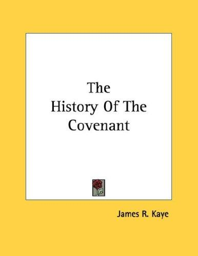 The History Of The Covenant by James R. Kaye