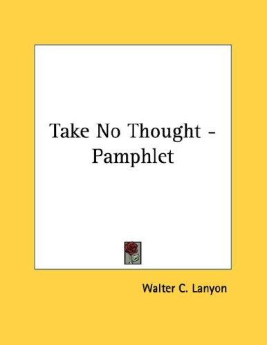 Take No Thought - Pamphlet by Walter C. Lanyon
