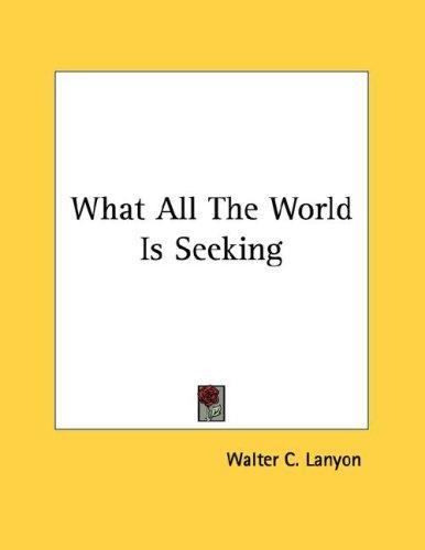 What All The World Is Seeking by Walter C. Lanyon