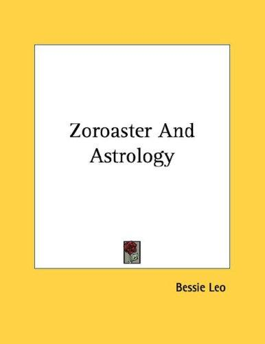 Zoroaster And Astrology by Bessie Leo