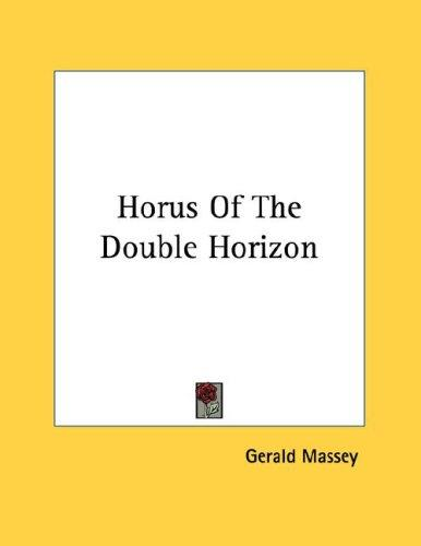 Horus Of The Double Horizon by Gerald Massey