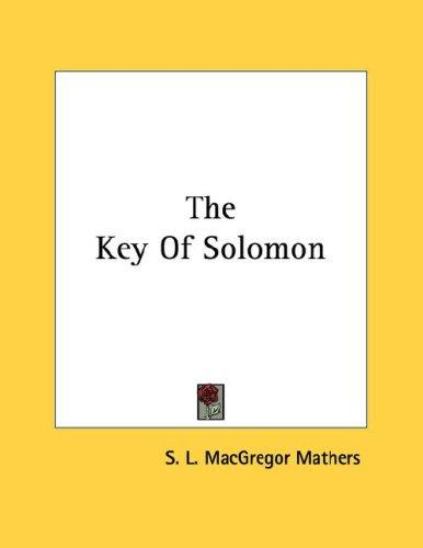 The Key of Solomon by S. L. MacGregor Mathers
