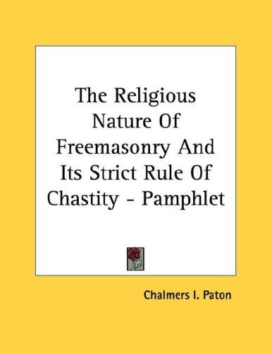 The Religious Nature Of Freemasonry And Its Strict Rule Of Chastity - Pamphlet by Chalmers I. Paton