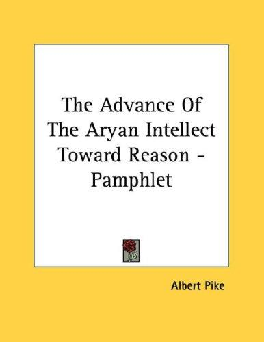 The Advance Of The Aryan Intellect Toward Reason - Pamphlet by Albert Pike