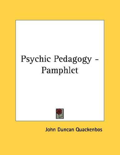 Psychic Pedagogy - Pamphlet by John Duncan Quackenbos