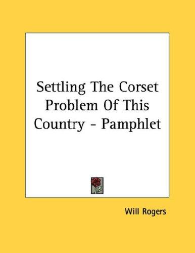 Settling The Corset Problem Of This Country - Pamphlet by Will Rogers