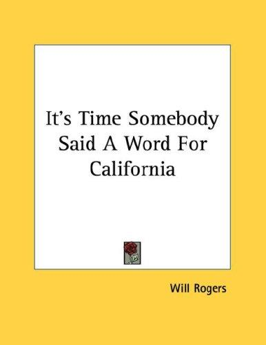 It's Time Somebody Said A Word For California by Will Rogers