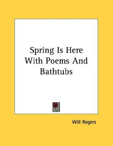 Spring Is Here With Poems And Bathtubs by Will Rogers