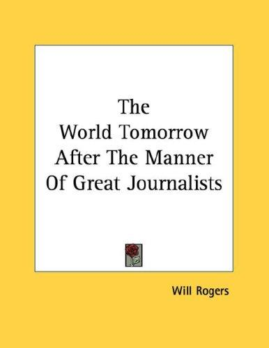 The World Tomorrow After The Manner Of Great Journalists by Will Rogers