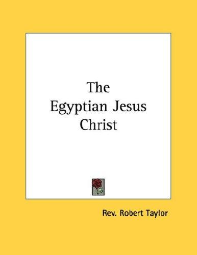 The Egyptian Jesus Christ by Rev. Robert Taylor