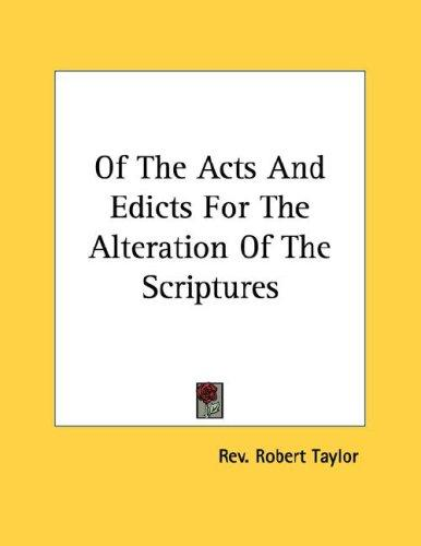 Of The Acts And Edicts For The Alteration Of The Scriptures by Rev. Robert Taylor