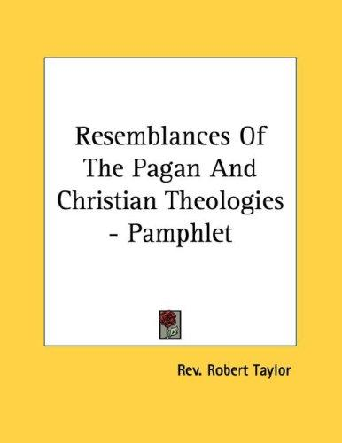Resemblances Of The Pagan And Christian Theologies - Pamphlet by Rev. Robert Taylor
