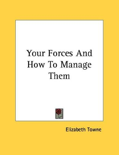Your Forces And How To Manage Them by Elizabeth Towne