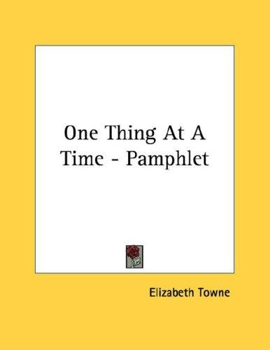One Thing At A Time - Pamphlet by Elizabeth Towne