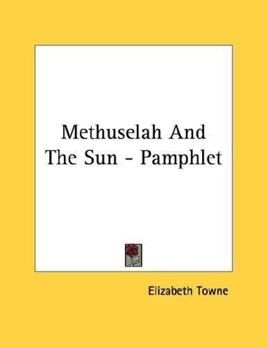 Methuselah And The Sun - Pamphlet by Elizabeth Towne