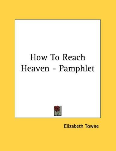 How To Reach Heaven - Pamphlet by Elizabeth Towne