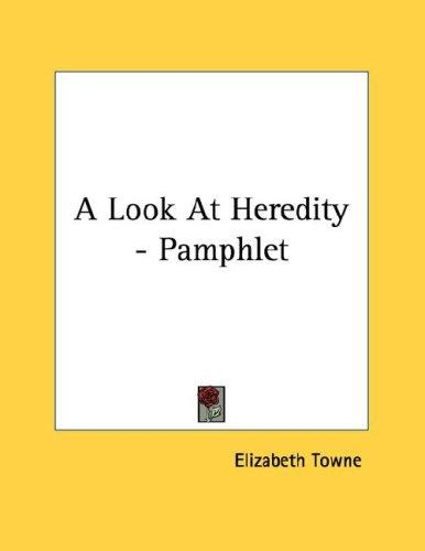 A Look At Heredity - Pamphlet by Elizabeth Towne