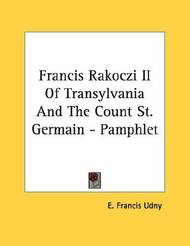 Francis Rakoczi II Of Transylvania And The Count St. Germain - Pamphlet by E. Francis Udny