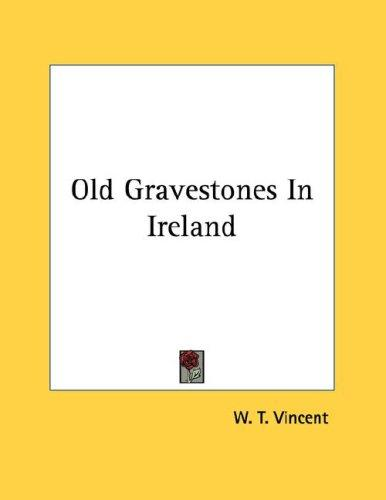 Old Gravestones In Ireland by W. T. Vincent