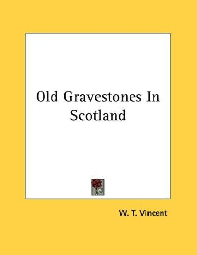 Old Gravestones In Scotland by W. T. Vincent