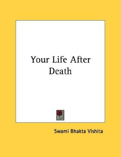 Your Life After Death by Swami Bhakta Vishita