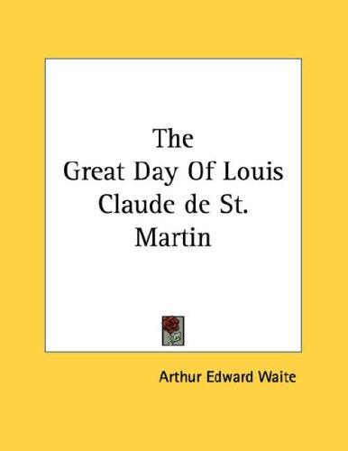 The Great Day Of Louis Claude de St. Martin by Arthur Edward Waite