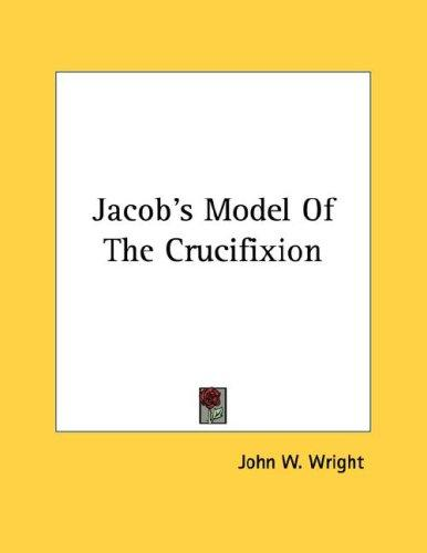 Jacob's Model Of The Crucifixion by John W. Wright