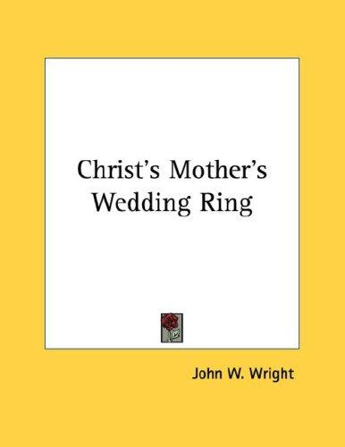 Christ's Mother's Wedding Ring by John W. Wright