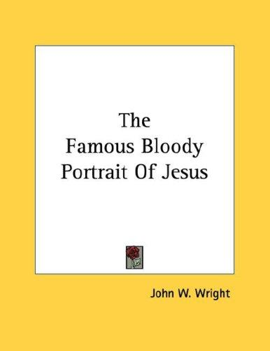 The Famous Bloody Portrait Of Jesus by John W. Wright