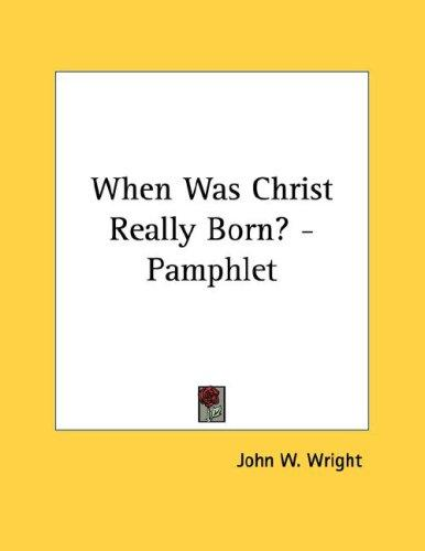 When Was Christ Really Born? - Pamphlet by John W. Wright