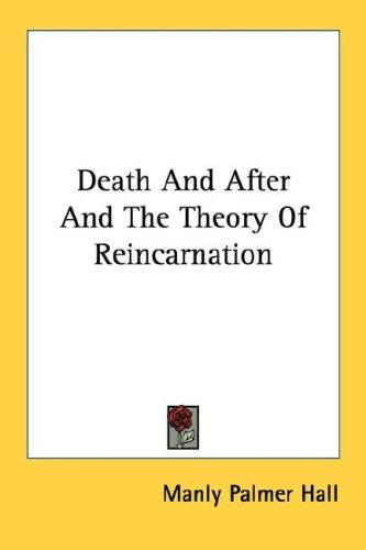 Death And After And The Theory Of Reincarnation by Manly Palmer Hall