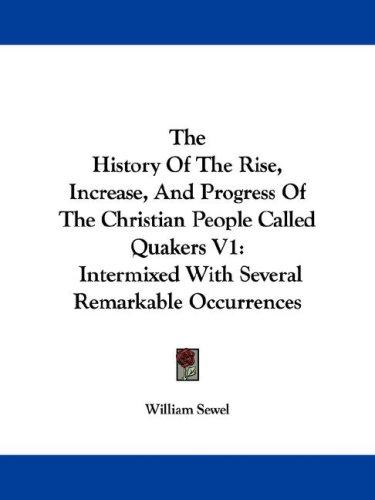 The History Of The Rise, Increase, And Progress Of The Christian People Called Quakers V1 by Sewel, William