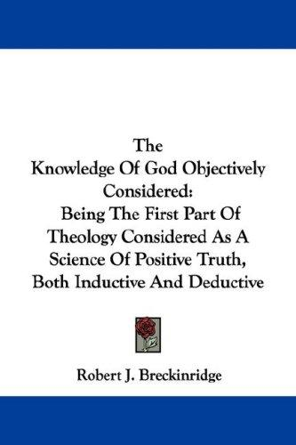 The Knowledge Of God Objectively Considered by Robert J. Breckinridge