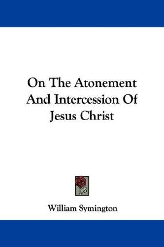 On The Atonement And Intercession Of Jesus Christ