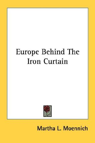 Europe Behind The Iron Curtain by Martha L. Moennich