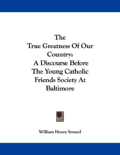 The True Greatness Of Our Country by William Henry Seward