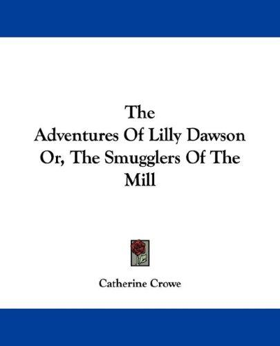 The Adventures Of Lilly Dawson Or, The Smugglers Of The Mill by Crowe, Catherine