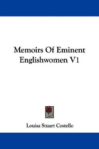 Memoirs Of Eminent Englishwomen V1 by Costello, Louisa Stuart